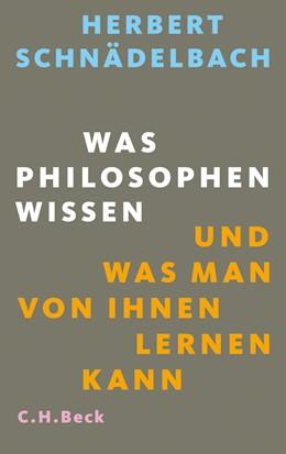 Abbildung von Schnädelbach, Herbert | Was Philosophen wissen | 2013 | und was man von ihnen lernen k... | 6117