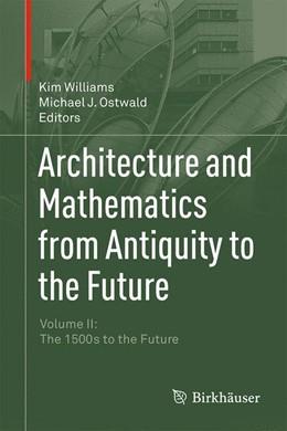 Abbildung von Ostwald / Williams | Architecture and Mathematics from Antiquity to the Future | 1. Auflage | 2015 | beck-shop.de