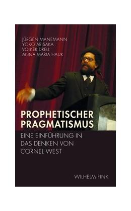 Abbildung von Manemann / Arisaka / Drell   Prophetischer Pragmatismus   durchges. u. korr. 2013   2013   Eine Einführung in das Denken ...