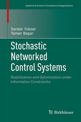 Abbildung von Yüksel / Basar | Stochastic Networked Control Systems | 2013 | Stabilization and Optimization...
