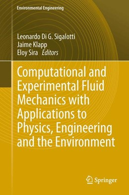 Abbildung von Sigalotti / Klapp | Computational and Experimental Fluid Mechanics with Applications to Physics, Engineering and the Environment | 1. Auflage | 2014 | beck-shop.de