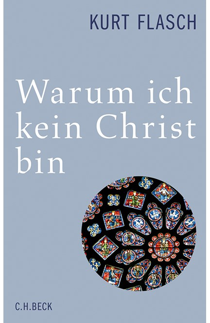 Cover: Kurt Flasch, Warum ich kein Christ bin