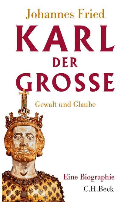 Cover: Johannes Fried, Karl der Große
