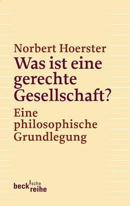 Abbildung von Hoerster, Norbert   Was ist eine gerechte Gesellschaft?   1. Auflage   2013   6108   beck-shop.de