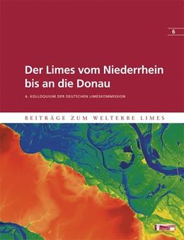 Abbildung von Henrich | Der Limes vom Niederrhein bis an die Donau | 2012 | 6. Kolloquium der Deutschen Li... | 6