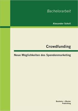 Abbildung von Scholl | Crowdfunding - Neue Möglichkeiten des Spendenmarketing | 1. Auflage 2013 | 2013