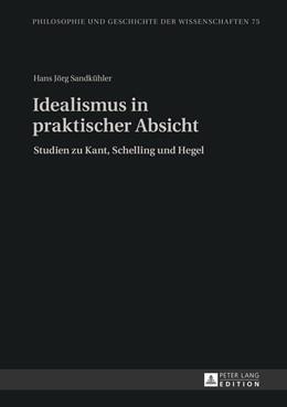 Abbildung von Sandkühler | Idealismus in praktischer Absicht | 2013 | Studien zu Kant, Schelling und... | 75