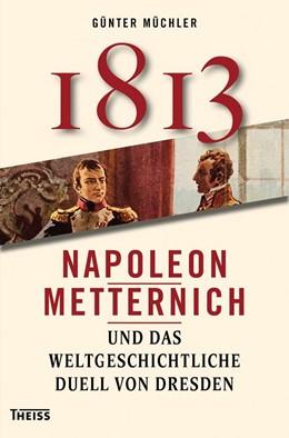 Abbildung von Müchler | Achtzehnhundertdreizehn | 1. Auflage | 2012 | Napoleon, Metternich und das w...