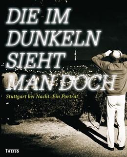 Abbildung von Pospischil | Die im Dunkeln sieht man doch | 2012 | Stuttgart bei Nacht. Ein Portr...