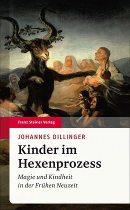 Abbildung von Dillinger | Kinder im Hexenprozess | 2013 | Magie und Kindheit in der Früh...