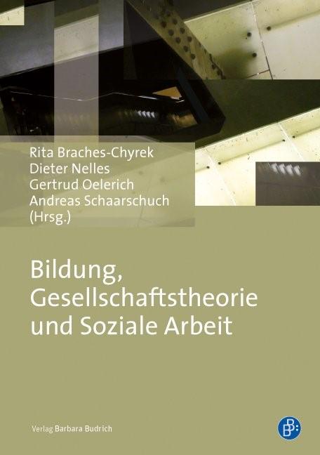 Bildung, Gesellschaftstheorie und Soziale Arbeit | Braches-Chyrek / Nelles / Oelerich / Schaarschuch | 1. Aufl. 2013, 2013 | Buch (Cover)