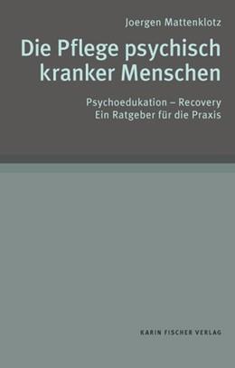 Abbildung von Mattenklotz | Die Pflege psychisch kranker Menschen | 2013 | Psychoedukation - Recovery. Ei...