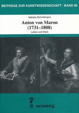 Abbildung von Schmittmann   Anton von Maron (1731-1808)   2013   Leben und Werk