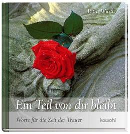 Abbildung von Würth   Ein Teil von dir bleibt   2013   Worte für die Zeit der Trauer