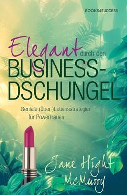 Abbildung von McMurry | Elegant durch den Business-Dschungel | 2013 | Geniale (Über-)Lebensstrategie...