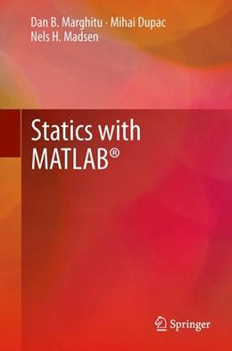 Abbildung von Marghitu / Dupac / Madsen | Statics with MATLAB® | 2013