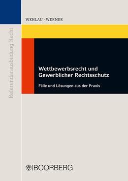 Abbildung von Wehlau / Werner | Wettbewerbsrecht und Gewerblicher Rechtsschutz | 1. Auflage | 2013 | beck-shop.de