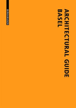 Abbildung von Windhöfel | Architectural Guide Basel | 4rd, revised and expanded edition | 2014 | New Buildings in the Trination...