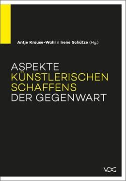Abbildung von Krause-Wahl / Schütze | Aspekte künstlerischen Schaffens der Gegenwart | 1. Auflage | 2015 | beck-shop.de