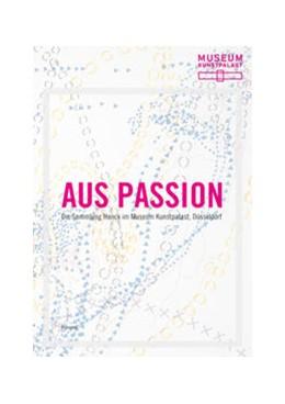 Abbildung von / Ippendorf / Luyken / Wismer | Aus Passion | 2012 | Die Sammlung Hanck im Museum K...
