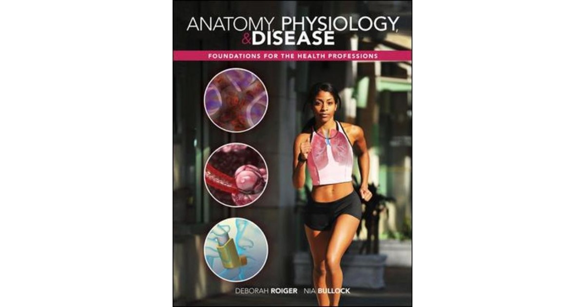 Anatomy, Physiology & Disease: Foundations for the Health ...