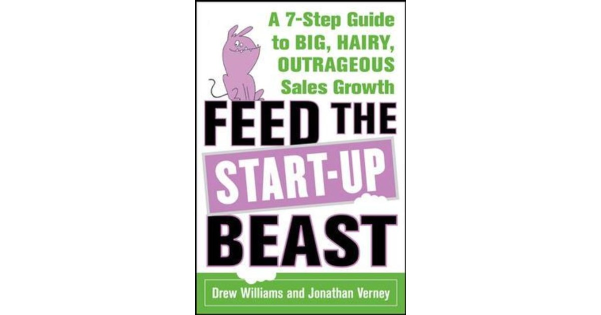 feed the startup beast a 7 step guide to big hairy outrageous sales growth williams drew verney jonathan
