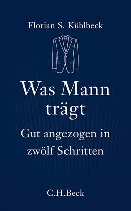 Abbildung von Küblbeck, Florian S. | Was Mann trägt | 1. Auflage | 2013 | 6110 | beck-shop.de