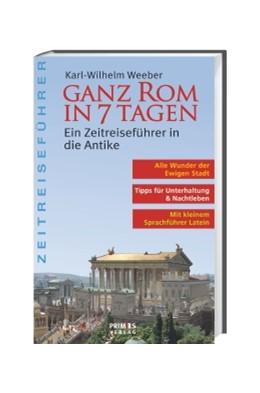 Abbildung von Weeber | Ganz Rom in 7 Tagen | 2., unveränd. Aufl. 2012 | Ein Zeitreiseführer in die Ant...