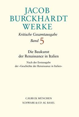 Abbildung von Burckhardt, Jacob | Jacob Burckhardt Werke, Band 5: Die Baukunst der Renaissance in Italien | 1. Auflage | 2000 | beck-shop.de