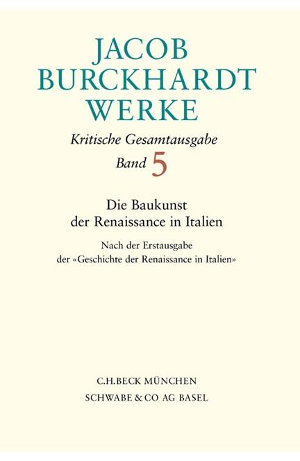 Cover: Jacob Burckhardt, Jacob Burckhardt Werke, Band 5: Die Baukunst der Renaissance in Italien