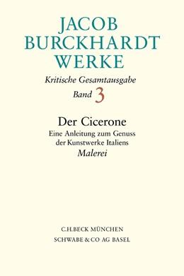 Abbildung von Burckhardt, Jacob | Jacob Burckhardt Werke, Band 3: Der Cicerone | 1. Auflage | 2001 | beck-shop.de