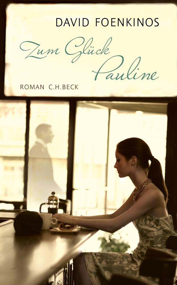 Zum Glück Pauline   Foenkinos, David   3. Auflage, 2013   Buch (Cover)