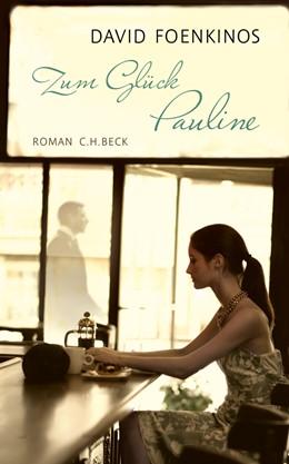 Abbildung von Foenkinos, David | Zum Glück Pauline | 3. Auflage | 2013 | Roman