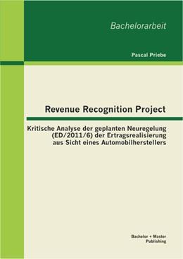 Abbildung von Priebe | Revenue Recognition Project: Kritische Analyse der geplanten Neuregelung (ED/2011/6) der Ertragsrealisierung aus Sicht eines Automobilherstellers | 1. Auflage 2013 | 2013