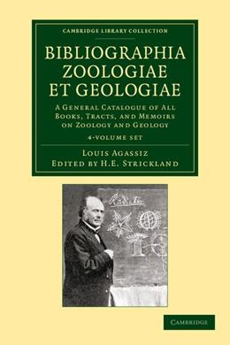 Abbildung von Agassiz / Strickland | Bibliographia zoologiae et geologiae 4 Volume Set | 2013 | A General Catalogue of All Boo...