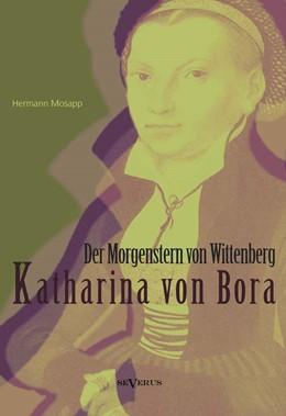 Abbildung von Mosapp | Katharina von Bora – Der Morgenstern von Wittenberg: Das Leben der Frau Doktor Luther | 2013