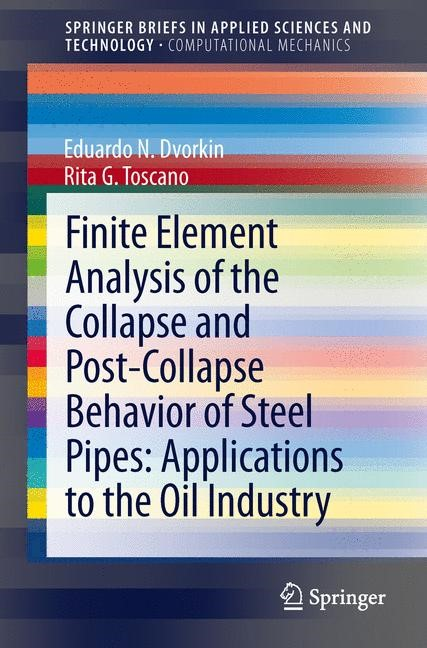Finite Element Analysis of the Collapse and Post-Collapse Behavior of Steel Pipes: Applications to the Oil Industry   Dvorkin / Toscano, 2013   Buch (Cover)