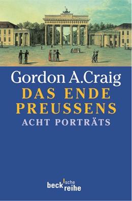 Abbildung von Craig, Gordon A. | Das Ende Preußens | 1. Auflage | 2001 | 1424 | beck-shop.de