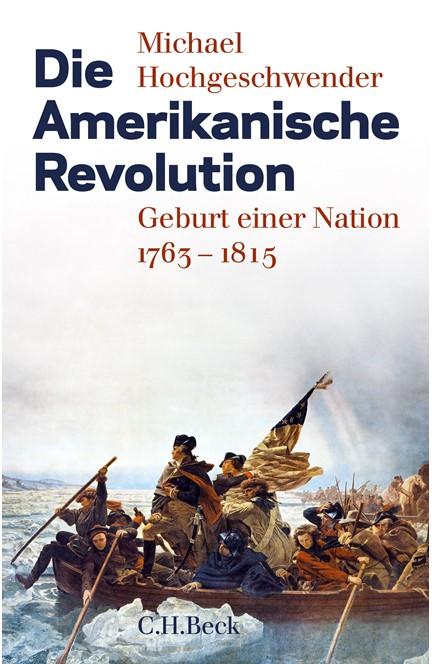 Cover: Michael Hochgeschwender, Die Amerikanische Revolution