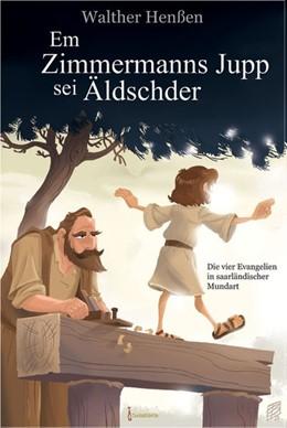 Abbildung von Henßen | Em Zimmermanns Jupp sei Äldschder | 2013 | Die vier Evangelien in saarlän...