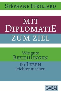 Abbildung von Etrillard | Mit Diplomatie zum Ziel | 1., Aufl. 2013 | 2013 | Wie gute Beziehungen Ihr Leben...