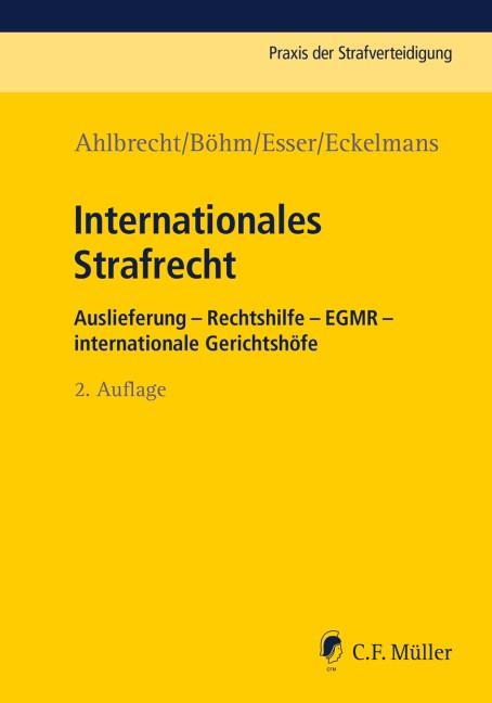 Internationales Strafrecht | Ahlbrecht / Böhm / Esser / Eckelmans | 2., neu bearbeitete Auflage, 2017 | Buch (Cover)