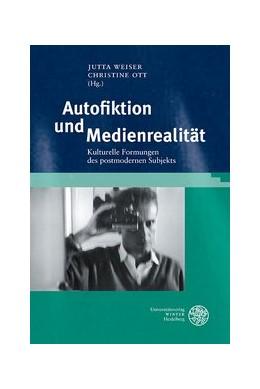 Abbildung von Weiser / Ott | Autofiktion und Medienrealität | 2013 | Kulturelle Formungen des postm... | 177