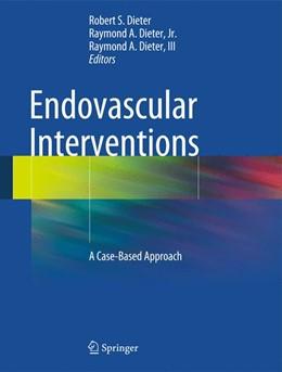 Abbildung von Dieter / Dieter, Jr. / Dieter, III | Endovascular Interventions | 2013 | A Case-Based Approach