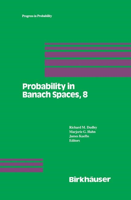 Probability in Banach Spaces, 8: Proceedings of the Eighth International Conference | Dudley / Hahn / Kuelbs, 2012 | Buch (Cover)