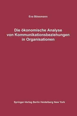 Abbildung von Bössmann | Die ökonomische Analyse von Kommunikationsbeziehungen in Organisationen | 2012