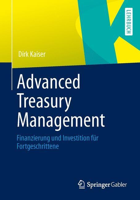 Advanced Treasury Management | Kaiser | 1. Auflage 2013, 2013 | Buch (Cover)