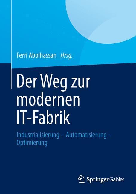 Abbildung von Abolhassan   Der Weg zur modernen IT-Fabrik   1. Auflage 2013   2013