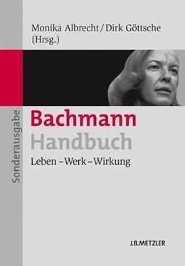 Abbildung von Albrecht / Göttsche | Bachmann-Handbuch | Ungekürzte Sonderausgabe | 2013 | Leben – Werk – Wirkung