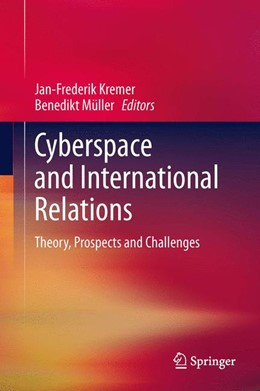 Abbildung von Kremer / Müller | Cyberspace and International Relations | 2013 | Theory, Prospects and Challeng...